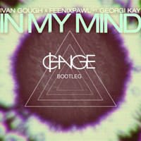 "Ivan Gough & Feenixpawl – ""In My Mind"" (CHANGE Bootleg)"