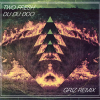 Two Fresh – Du Du Doo (GRiZ Remix)