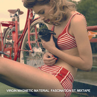 Fascination St. Mixtape – By Virgin Magnetic Material