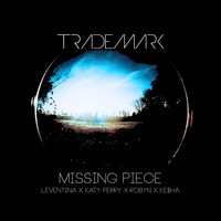 Missing Piece (Leventina x Katy Perry x Robyn x Ke$ha) – By DJ Trademark