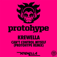 Krewella – Can't Control Myself (Protohype Remix)