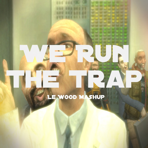 We Run The Trap (Le Wood Mashup)