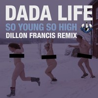 Dada Life – So Young So High (Dillon Francis Remix)