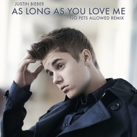 Justin Bieber – As Long As You Love Me (No Pets Allowed Remix)