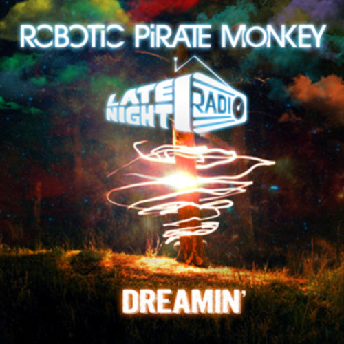 Robotic Pirate Monkey x Late Night Radio – Dreamin'