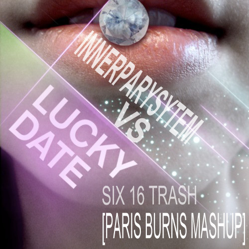Lucky Date vs. Innerpartysystem- Six 16 Trash (Paris Burns Mashup)