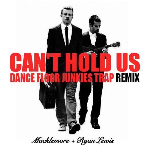 Macklemore – Can't Hold Us (Trap Remix) – By The Dancefloor Junkies