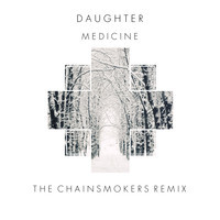Daughter – Medicine (The Chainsmokers Remix)