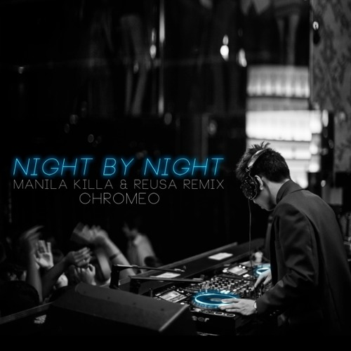 Chromeo – Night By Night (Remix) – By Manila Killa & Reusa