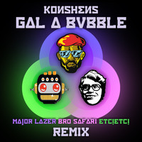 Konshens – Gal a Bubble (Remix) – By Major Lazer x Bro Safari x ETC!ETC!