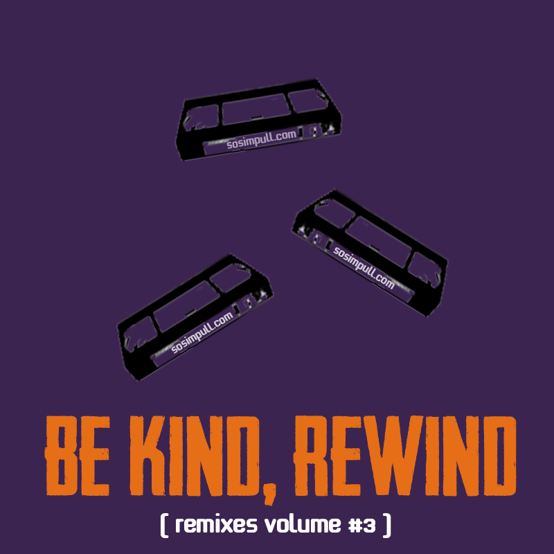 Be Kind, Rewind Volume #3 – By SoSimpull