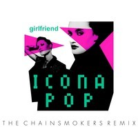 Icona Pop – Girlfriend (Remix) – By The Chainsmokers