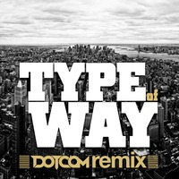 Rich Homie Quan – Type Of Way (Dotcom Remix)