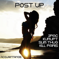 Post Up (2Pac & Kurupt vs Slim Thug vs Kill Paris Mashup) – By Acquaintance.