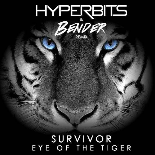Survivor – Eye Of The Tiger (Hyperbits & Bender Remix)