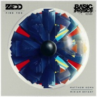 Zedd ft. Matthew Koma & Miriam Bryant – Find You (Basic Physics Remix)