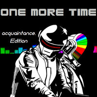 One More Time (acquaintance. Edition)