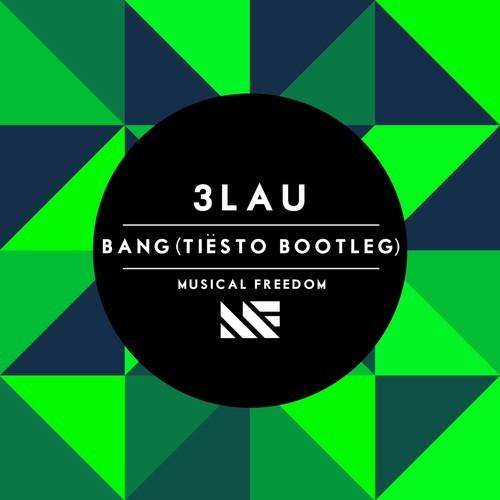 3LAU – Bang (Tiësto Bootleg)