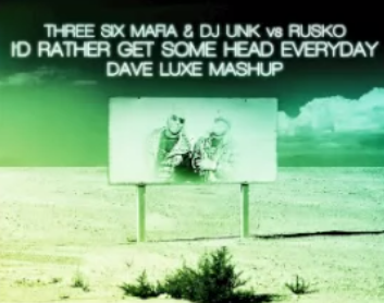 Three Six Mafia & DJ Unk vs Rusko – I'd Rather Get Some Head Everyday – Dave Luxe Dubstep