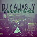 Yes Is Playing At My House  – By DJ Y alias JY
