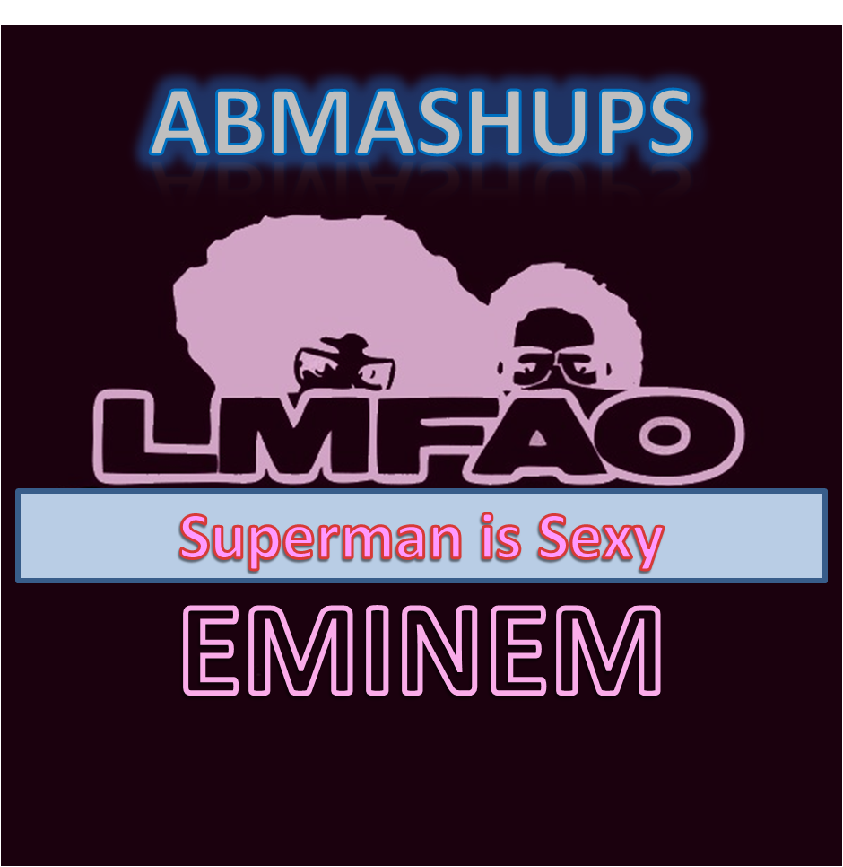 Superman is Sexy (Eminem v LMFAO) – By Austen Blass