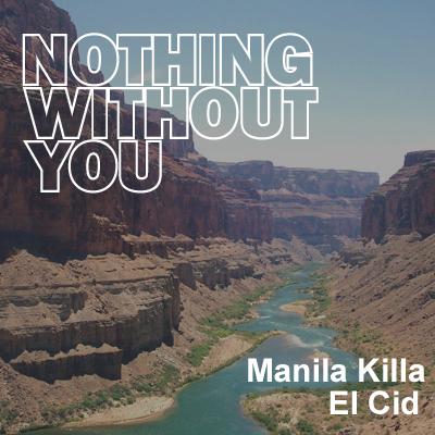 Nothing Without You –  By El Cid & Manila Killa