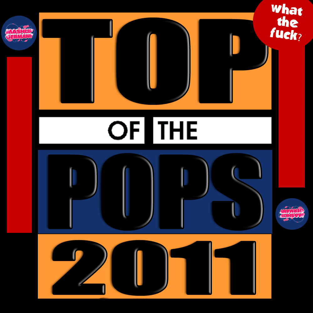 Top of the Pops 2011 (What The Fuck) – By MashupGermany