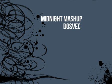 """DOSVEC """"Midnight Mashup"""" – By DOSVEC"""