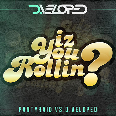 Iz You Rollin? (Pantyraid vs D.veloped) – By D.veloped