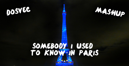 Somebody I Used To Know in Paris – By DOSVEC