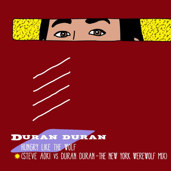 Hungry Like The Wolf: Steve Aoki vs Duran Duran – The New York Werewolf Mix