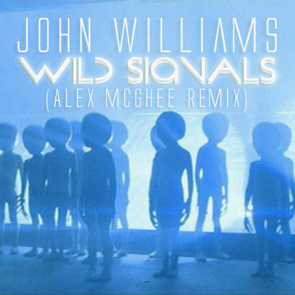 Wild Signals (Close Encounters of the Third Kind Remix) – By Alex McGhee