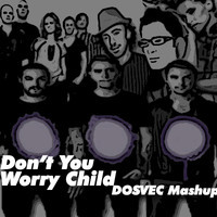 "DOSVEC ""Dont You Worry Child"""
