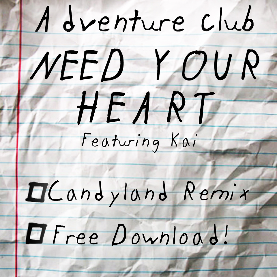 Adventure Club ft. Kai – Need Your Heart (Candyland Remix)