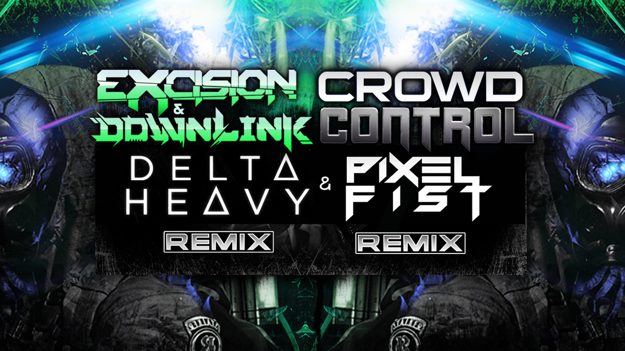 Excision and Downlink – Crowd Control (Delta Heavy Remix)