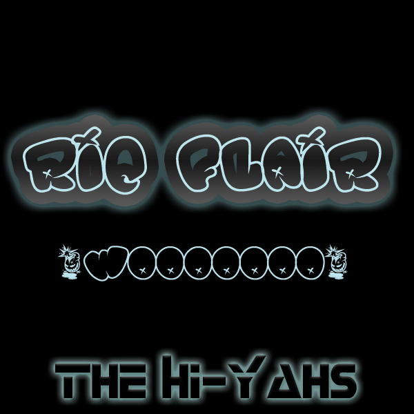The Hi-Yahs – Ric Flair Bitch (Wooooooo) Original Mix