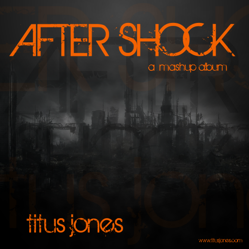 "After Shock ""a mashup album"" – By Titus Jones"