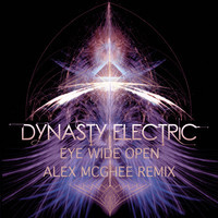 Dynasty Electric – Eye Wide Open (Alex McGhee Remix)