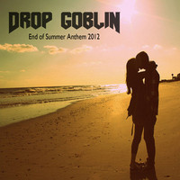 Drop Goblin – End of Summer Anthem 2012