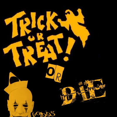 Trick or Treat or Die! – By VoidDS