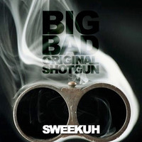 Big Bad Original Shotgun – By Sweekuh