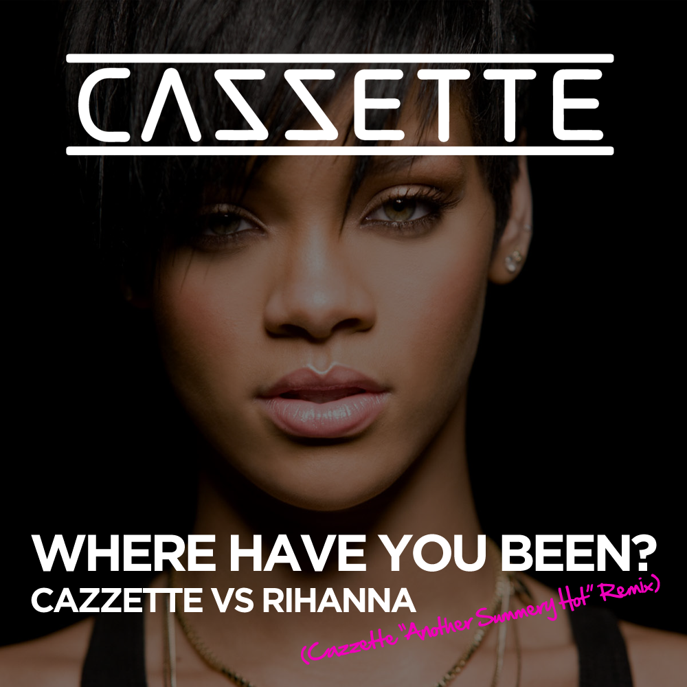 Rihanna – Where Have You Been (Cazzette 'Another Summery Hot' Remix)