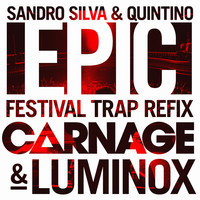 Sandro Silva & Quintino – Epic (Carnage & Luminox Festival Trap Refix)