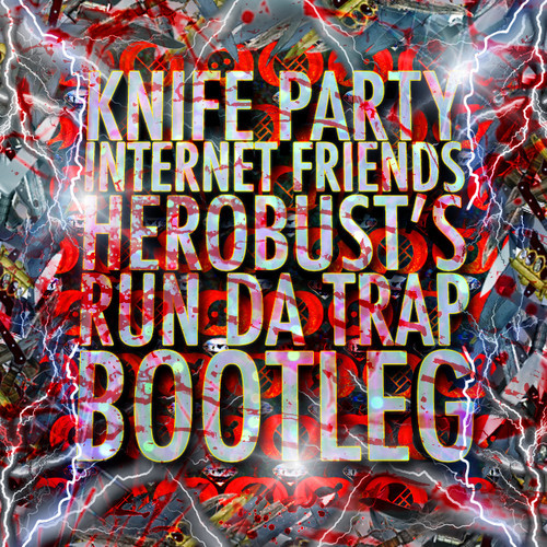 Knife Party – Internet Friends (heRobust's Run Da Trap Bootleg)
