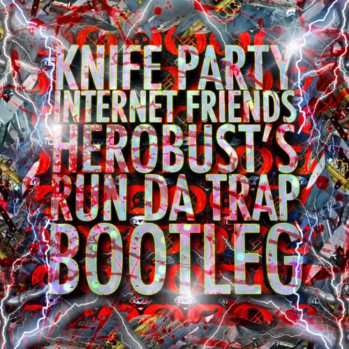 Knife Party – Internet Friends (heRobust's Run Da Trap Bootleg)