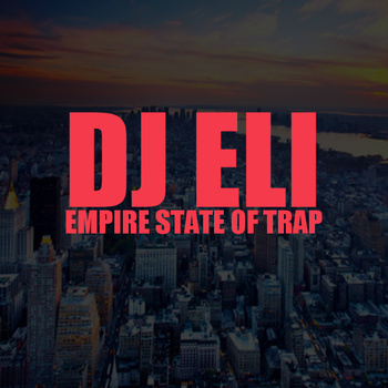 Empire State of Trap – By DJ Eli