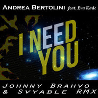 Andrea Bertolini ft. Eva Kade – I Need You (JohnnyBrahvo Remix ft. Svyable)