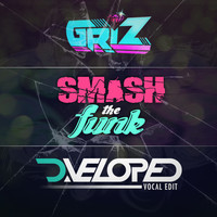 Griz – Smash The Funk (D.veloped Vocal Edit)