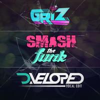 Griz – Smash The Funk (D.veloped Vocal Edit)