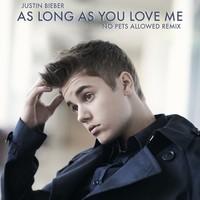 Justin Bieber – As Long As You Love Me (No Pets Allowed Remix)